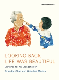 Looking Back Life Was Beautiful: Drawings for My Grandchildren