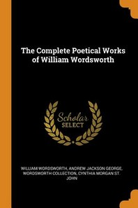 The Complete Poetical Works of William Wordsworth