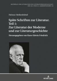 Spaete Schriften zur Literatur. Teil 1: Zur Literatur der Moderne und zur Literaturgeschichte