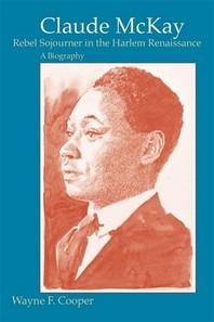 Claude McKay, Rebel Sojourner in the Harlem Renaissance
