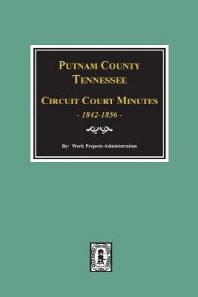 Putnam County, Tennessee Court Minutes, 1842-1856.