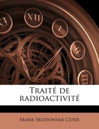 Traite de Radioactivite, Tome I