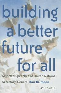 Building a Better Future for All : Selected Speaches of United Nations Secretary-General Ban Ki-moon