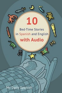 10 Bed-Time Stories in Spanish and English with audio.