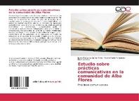 Estudio sobre pr?cticas comunicativas en la comunidad de Alba Flores