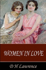 WOMEN IN LOVE by D. H. Lawrence Annotated Edition