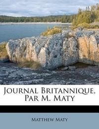 Journal Britannique, Par M. Maty