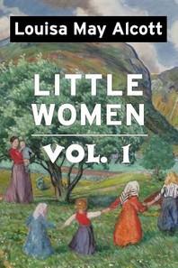 Little Women by Louisa May Alcott Vol 1