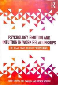 Psychology, Emotion and Intuition in Work Relationships