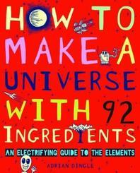 How to Make a Universe with 92 Ingredients. Adrian Dingle
