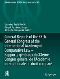 General Reports of the XXth General Congress of the International Academy of Comparative Law - Rapports generaux du XXeme Congres general  de l'Academie internationale de droit compare