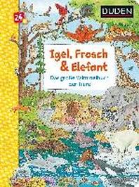 Duden 24+: Igel, Frosch & Elefant: Das grosse Wimmelbuch der Tiere