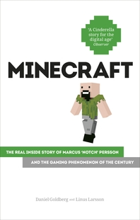 Minecraft  The Unlikely Tale of Markus 'Notch' Persson and the Game that Changed Everything