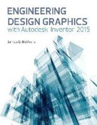 Engineering Design Graphics with Autodesk(r) Inventor(r) 2015