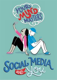 Your Mind Matters: Social Media and You