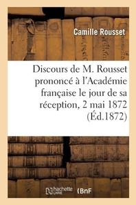 Discours De M. Rousset Prononce A L'Academie Francaise Le Jour De Sa Reception, 2 Mai 1872