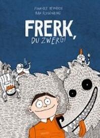 Heinrich, F: Frerk, du Zwerg!