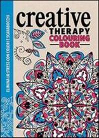 Creative therapy. Colouring book. Elimina lo stress con colo