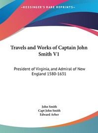 Travels and Works of Captain John Smith V1