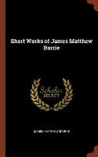 Short Works of James Matthew Barrie