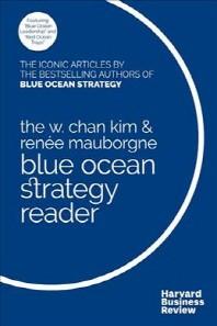 The W. Chan Kim and Renae Mauborgne Blue Ocean Strategy Reader