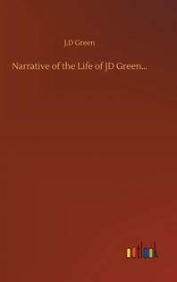 Narrative of the Life of JD Green...