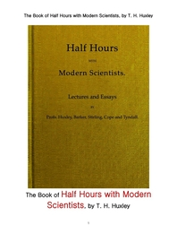 헉슬리의 현대 과학자들과의 반 시간.The Book of Half Hours with Modern Scientists, by T. H. Huxley