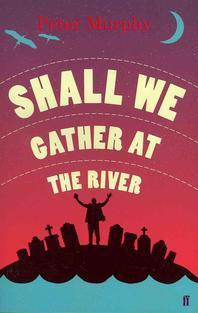 Shall We Gather at the River. by Peter Murphy