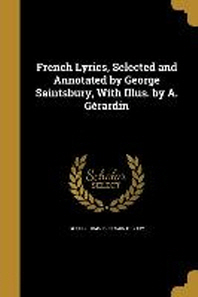 French Lyrics, Selected and Annotated by George Saintsbury, with Illus. by A. Gerardin