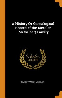 A History or Genealogical Record of the Messler (Metselaer) Family