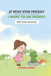 Je veux voir Froggy - I want to see Froggy
