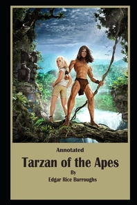Tarzan of the Apes By Edgar Rice Burroughs The New Annotated Edition