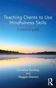 Teaching Clients to Use Mindfulness Skills
