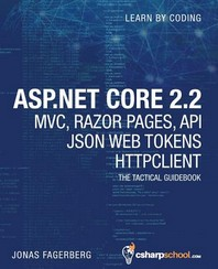ASP.NET Core 2.2 MVC, Razor Pages, API, JSON Web Tokens & HttpClient