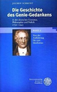 Die Geschichte des Genie-Gedankens in der deutschen Literatur, Philosophie und Politik 1750-1945. 2 Bde
