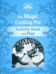 Classic Tales Level 1 : The Magic Cooking Pot (Activity Book and Play)