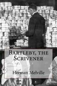 Bartleby, the Scrivener Herman Melville