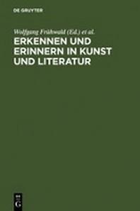Erkennen Und Erinnern in Kunst Und Literatur