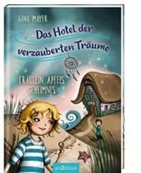 Das Hotel der verzauberten Traeume - Fraeulein Apfels Geheimnis
