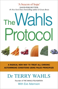 The Wahls Protocol  A Radical New Way to Treat All Chronic Autoimmune Conditions Using Paleo Princip