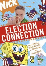 Election Connection : The Official Nick Guide to Electing the President