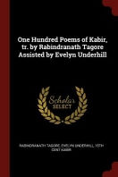 One Hundred Poems of Kabir, tr. by Rabindranath Tagore Assisted by Evelyn Underhill