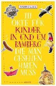 111 Orte fuer Kinder in und um Bamberg, die man gesehen haben  muss