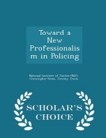Toward a New Professionalism in Policing - Scholar's Choice Edition