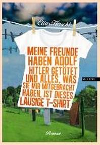 Meine Freunde haben Adolf Hitler getoetet und alles, was sie mir mitgebracht haben, ist dieses lausige T-Shirt
