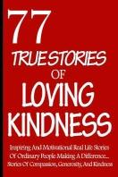 77 True Stories Of Loving Kindness