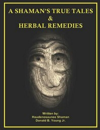 A Shaman's True Tales & Herbal Remedies