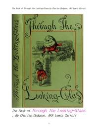 루이스 캐롤의 거울속나라의 엘리스. The Book of Through the Looking-Glass,by Charles Dodgson, AKA Lew