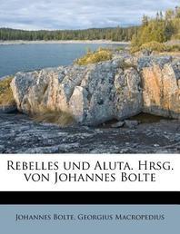 Rebelles Und Aluta. Hrsg. Von Johannes Bolte