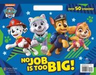 No Job Is Too Big! (Paw Patrol)